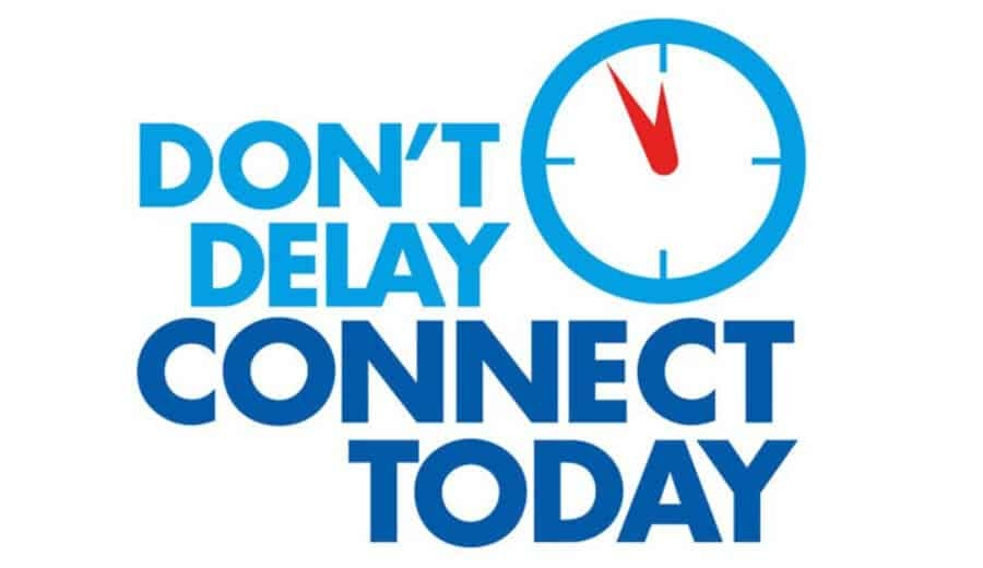 Don't delay Connect today
